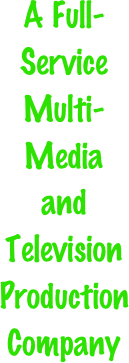 A Full-Service Multi-Media and Television Production Company